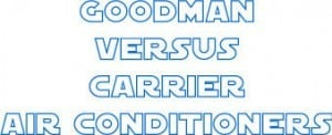 Goodman Versus Carrier Air Conditioners